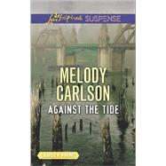 Against the Tide by Carlson, Melody, 9780373677740