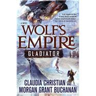 Wolf's Empire: Gladiator by Christian, Claudia; Buchanan, Morgan Grant, 9780765337740