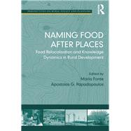 Naming Food After Places: Food Relocalisation and Knowledge Dynamics in Rural Development by Papadopoulos,Apostolos G.;Font, 9781138257740