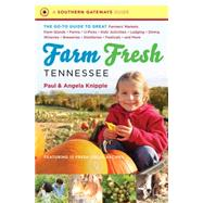 Farm Fresh Tennessee : The Go-To Guide to Great Farmers' Markets, Farm Stands, Farms, U-Picks, Kids' Activities, Lodging, Dining, Wineries, Breweries, Distilleries, Festivals, and More by Knipple, Paul; Knipple, Angela, 9781469607740