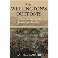 With Wellington's Outposts: The Peninsular and Waterloo Letters of John Vandeleur by Vandeleur, John, 9781848327740