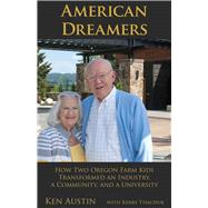 American Dreamers: How Two Oregon Farm Kids Transformed an Industry, a Community, and a University by Austin, Ken; Tymchuck, Kerry (CON), 9780870717741