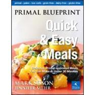 Primal Blueprint Quick and Easy Meals: Delicious, Primal-approved Meals You Can Make in 2 to 20 Minutes by Sisson, Mark; Meier, Jennifer, 9780982207741