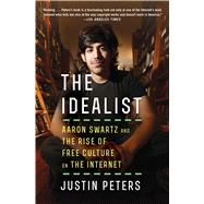 The Idealist Aaron Swartz and the Rise of Free Culture on the Internet by Peters, Justin, 9781476767741