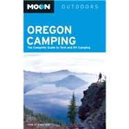Moon Oregon Camping The Complete Guide to Tent and RV Camping by Stienstra, Tom, 9781612387741