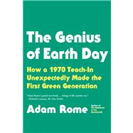 The Genius of Earth Day How a 1970 Teach-In Unexpectedly Made the First Green Generation by Rome, Adam, 9780865477742
