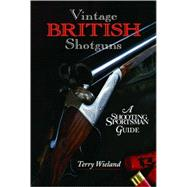 Vintage British Shotguns: A Shooting Sportsman Guide by Wieland, Terry, 9780892727742