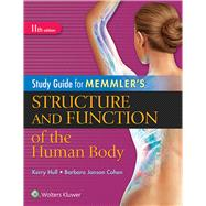 Study Guide for Memmler's Structure and Function of the Human Body by Hull, Kerry L.; Cohen, Barbara Janson, 9781496317742