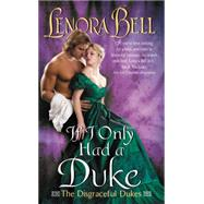 If I Only Had a Duke by Bell, Lenora, 9780062397744