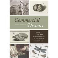 Commercial Visions: Science, Trade, and Visual Culture in the Dutch Golden Age by Marg¢csy, D niel, 9780226117744