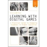 Learning with Digital Games: A Practical Guide to Engaging Students in Higher Education by Whitton; Nicola, 9780415997744