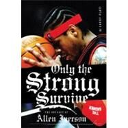 Only the Strong Survive : The Odyssey of Allen Iverson by Platt, Larry, 9780060097745