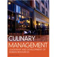 World of Culinary Management Leadership and Development of Human Resources by Chesser, Jerald W.; Cullen, Noel C., Ed.D., CMC, AAC, 9780132747745
