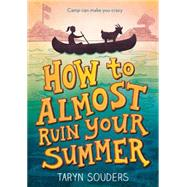 How to Almost Ruin Your Summer by Souders, Taryn, 9781492637745