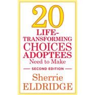 Twenty Life-transforming Choices Adoptees Need to Make by Eldridge, Sherrie, 9781849057745