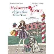 My Pretty Venice by Campagnol, Isabella; Rainer, Elisabeth; Campagnol, Beatrice, 9788873017745