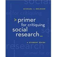 Primer for Critiquing Social Research A Student Guide by Holosko, Michael John, 9780495007746