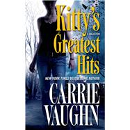 Kitty's Greatest Hits by Vaughn, Carrie, 9780765377746