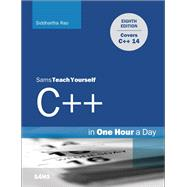 C++ in One Hour a Day, Sams Teach Yourself by Rao, Siddhartha, 9780789757746