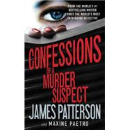 Confessions of a Murder Suspect by Patterson, James; Paetro, Maxine, 9781455547746