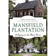 Mansfield Plantation: A Legacy on the Black River by Boyle, Christopher, 9781467117746