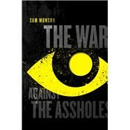 The War Against the Assholes by Munson, Sam, 9781481427746