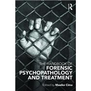The Handbook of Forensic Psychopathology and Treatment by Cima; Maaike, 9780415657747