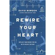 Rewire Your Heart by Bowden, David, 9780718077747
