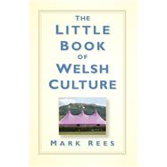 The Little Book of Welsh Culture by Rees, Mark, 9780750967747