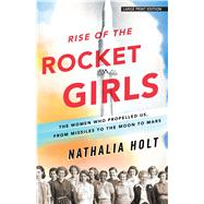 Rise of the Rocket Girls by Holt, Nathalia, 9781432837747