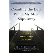 Counting the Days While My Mind Slips Away by Utecht, Ben; Tabb, Mark (CON), 9781501137747