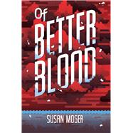 Of Better Blood by Moger, Susan, 9780807547748