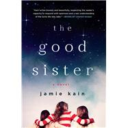 The Good Sister A novel by Kain, Jamie, 9781250047748