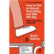 How to Fail at Almost Everything and Still Win Big Kind of the Story of My Life by Adams, Scott, 9781591847748