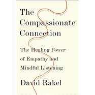 The Compassionate Connection by Rakel, David, M.d.; Golant, Susan K. (CON), 9780393247749