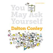 You May Ask Yourself: An Introduction to Thinking Like a Sociologist (Core Fourth Edition) by Conley, Dalton, 9780393937749