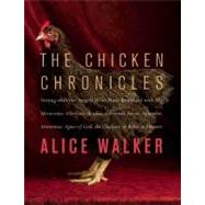 Chicken Chronicles : Sitting with the Angels Who Have Returned with My Memories - Glorious, Rufus, Gertrude Stein, Splendor, Hortensia, Agnes of God, the Gladyses, and Babe - A Memoir by Walker, Alice, 9781595587749