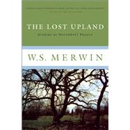 The Lost Upland Stories of Southwestern France by Merwin, W.S., 9781619027749