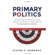 Primary Politics by Kamarck, Elaine C., 9780815727750