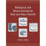 Biological and Bioenvironmental Heat and Mass Transfer by Datta; Ashim K., 9780824707750