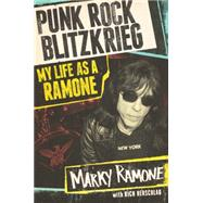 Punk Rock Blitzkrieg My Life as a Ramone by Ramone, Marky; Herschlag, Richard, 9781451687750
