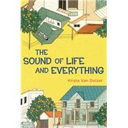 The Sound of Life and Everything by Van Dolzer, Krista, 9780399167751