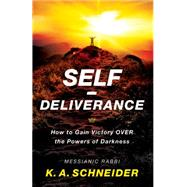 Self-deliverance: How to Gain Victory over the Powers of Darkness by Schneider, K. A., 9780800797751