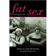 Fat Sex: The Naked Truth by Weinstein, Rebecca Jane; Cho, Margaret, 9780825307751