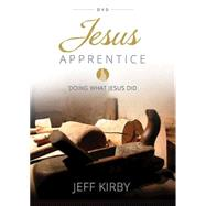 Jesus Apprentice: Doing What Jesus Did by Kirby, Jeff, 9781426787751