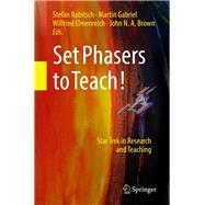 Set Phasers to Teach! by Rabitsch, Stefan; Gabriel, Martin; Elmenreich, Wilfried; Brown, John, 9783319737751