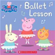 Ballet Lesson (Peppa Pig) by Schaefer, Elizabeth, 9780545747752