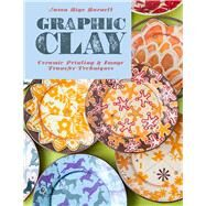 Graphic Clay Ceramic Surfaces & Printed Image Transfer Techniques by Burnett, Jason Bige, 9781454707752
