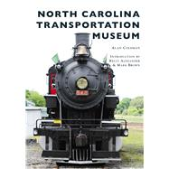 North Carolina Transportation Museum by Coleman, Alan; Alexander, Kelly; Brown, Mark, 9781467127752