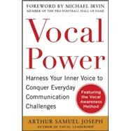Vocal Power: Harness Your Inner Voice to Conquer Everyday Communication Challenges, with a foreword by Michael Irvin by Joseph, Arthur Samuel, 9780071807753